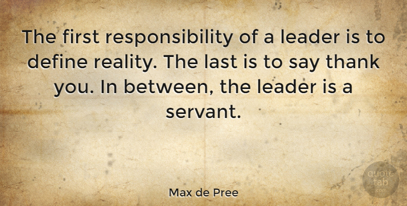 Max de Pree Quote About Business, Define, Last, Leader, Responsibility: The First Responsibility Of A...