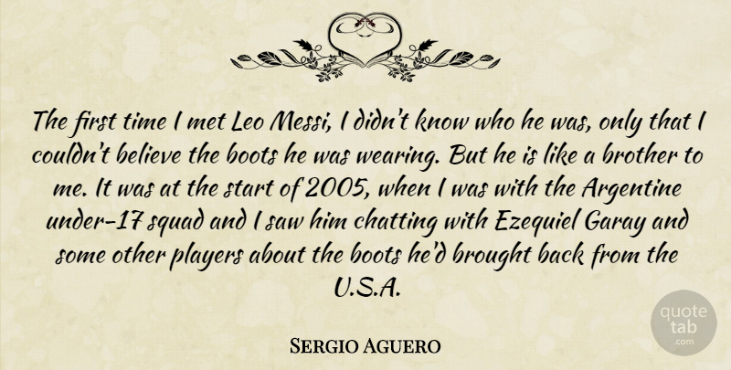 Sergio Aguero Quote About Believe, Boots, Brought, Chatting, Leo: The First Time I Met...
