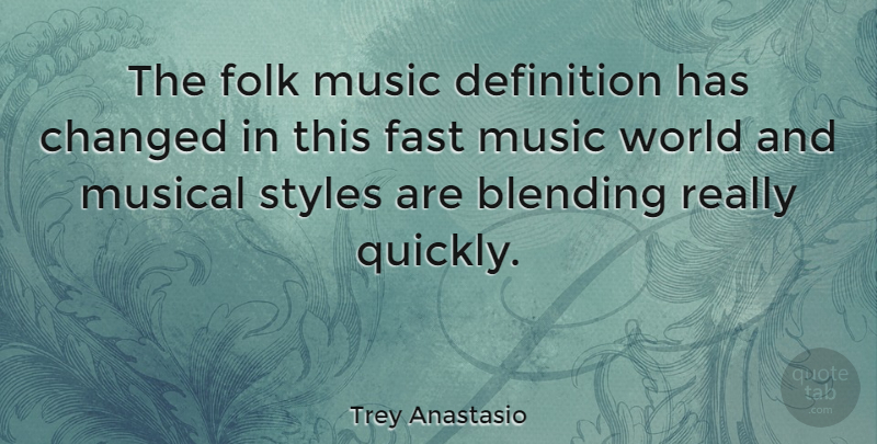 Trey Anastasio Quote About Blending, Changed, Definition, Music, Musical: The Folk Music Definition Has...