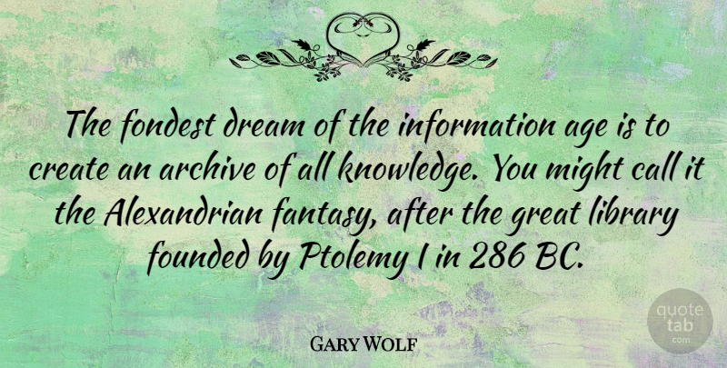 Gary Wolf Quote About Age, Call, Create, Dream, Founded: The Fondest Dream Of The...