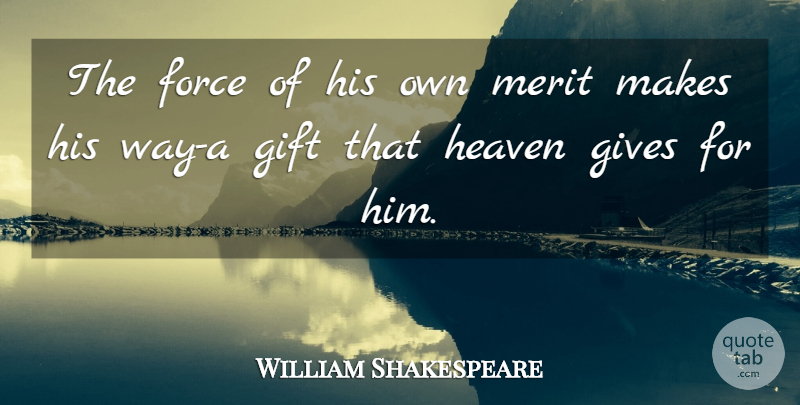William Shakespeare Quote About Giving, Heaven, Way: The Force Of His Own...