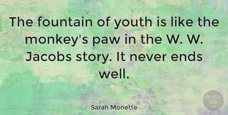 Sarah Monette Quote About Ends: The Fountain Of Youth Is...