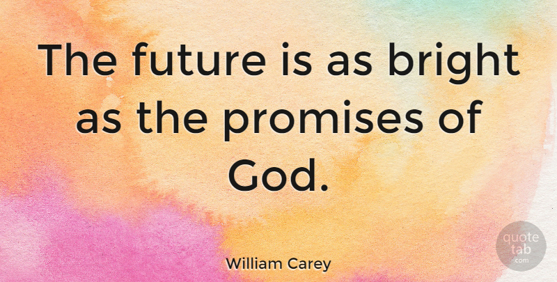 William Carey Quote About Future, God, Promises: The Future Is As Bright...