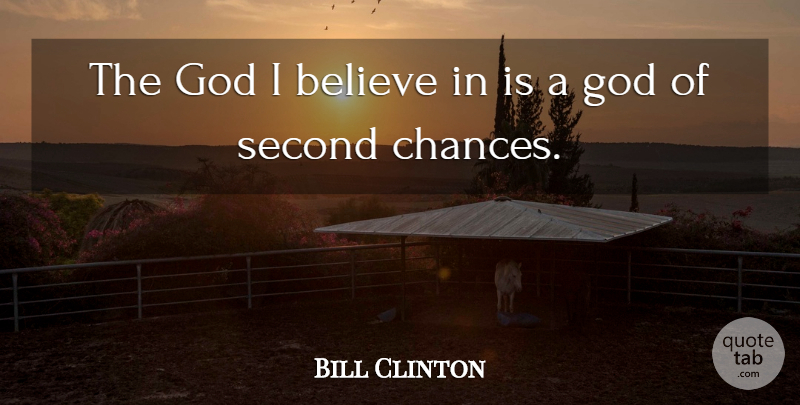 Bill Clinton Quote About Believe, God, Second: The God I Believe In...