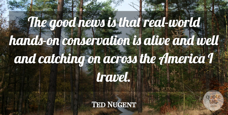 Ted Nugent The Good News Is That Real World Hands On Conservation