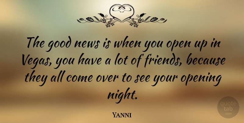 Yanni Quote About Good, Open, Opening: The Good News Is When...