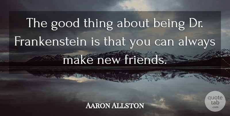 Aaron Allston Quote About New Friendship, Drs, New Friends: The Good Thing About Being...