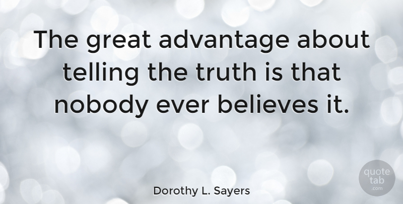 Dorothy L. Sayers Quote About Truth, Believe, Advantage: The Great Advantage About Telling...