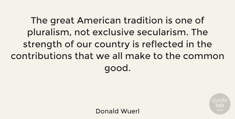 Donald Wuerl Quote About Common, Country, Exclusive, Good, Great: The Great American Tradition Is...
