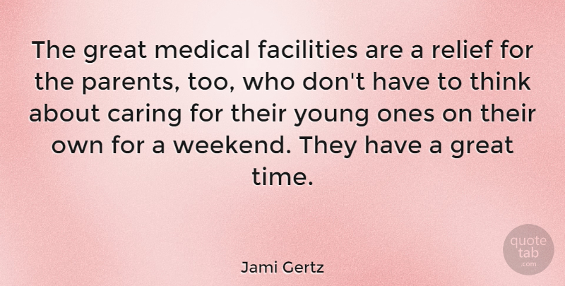Jami Gertz Quote About Caring, Weekend, Thinking: The Great Medical Facilities Are...