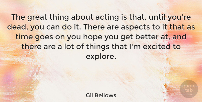 Gil Bellows Quote About Acting, Aspects, Excited, Goes, Great: The Great Thing About Acting...