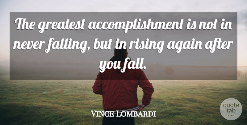 Vince Lombardi Quote About Achievement, Again, American Coach, Greatest: The Greatest Accomplishment Is Not...