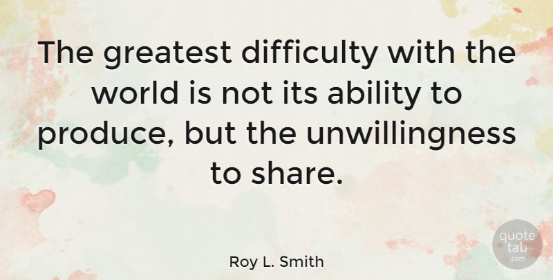Roy L. Smith Quote About Ability, Difficulty, Society: The Greatest Difficulty With The...