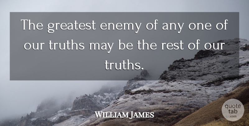 William James Quote About Truth, Lying, Philosophical: The Greatest Enemy Of Any...