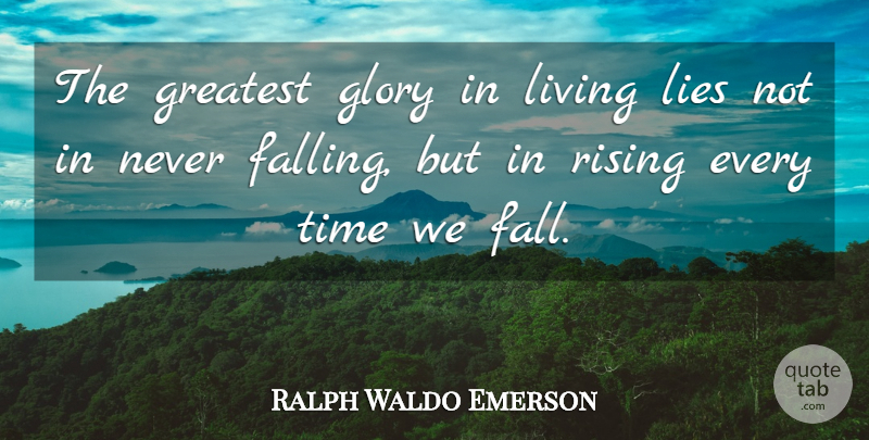 Ralph Waldo Emerson The Greatest Glory In Living Lies Not In Never