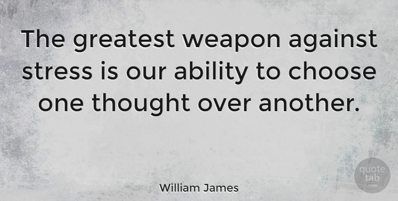 William James: The Greatest Weapon Against Stress Is Our