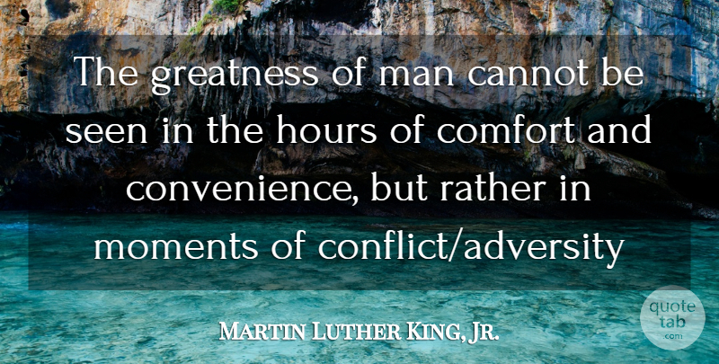 Martin Luther King, Jr. Quote About Adversity, Greatness, Men: The Greatness Of Man Cannot...