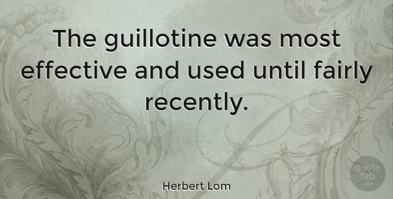 Herbert Lom Quote About Guillotine, Used: The Guillotine Was Most Effective...
