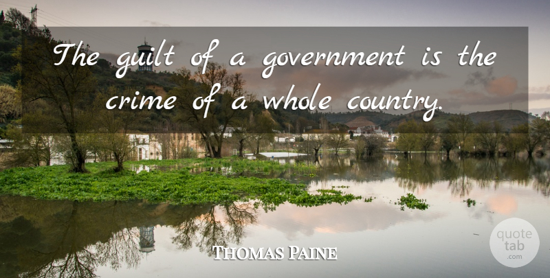 Thomas Paine Quote About Country, Government, Guilt: The Guilt Of A Government...