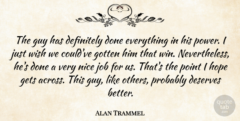 Alan Trammel Quote About Definitely, Deserves, Gets, Gotten, Guy: The Guy Has Definitely Done...
