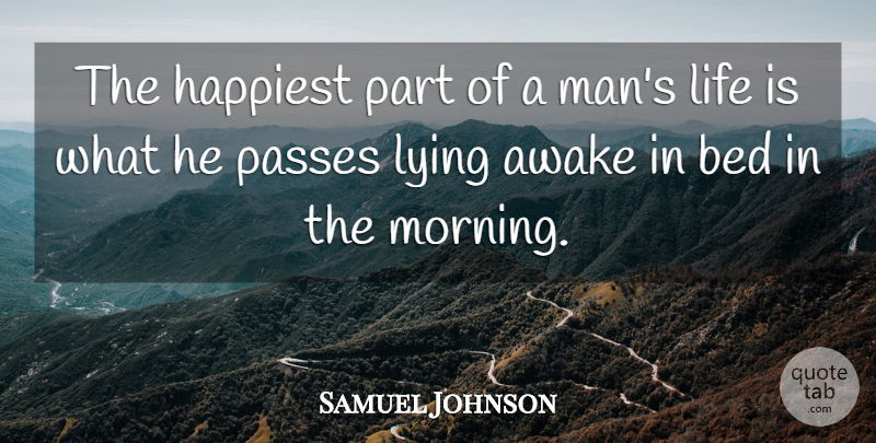 Samuel Johnson Quote About Good Morning, Lying, Sunshine: The Happiest Part Of A...