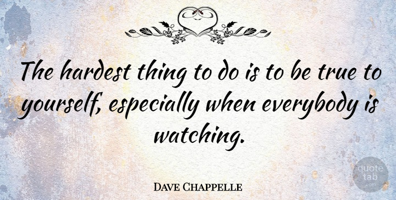 dave chappelle the hardest thing to do is to be true to
