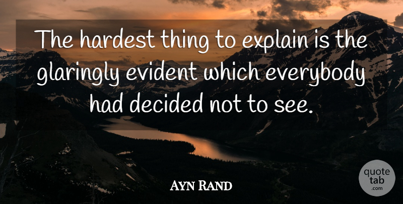 Ayn Rand Quote About Inspirational, Live Life, Teaching: The Hardest Thing To Explain...