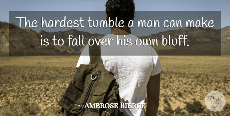 Ambrose Bierce Quote About Wisdom, Clever, Lying: The Hardest Tumble A Man...