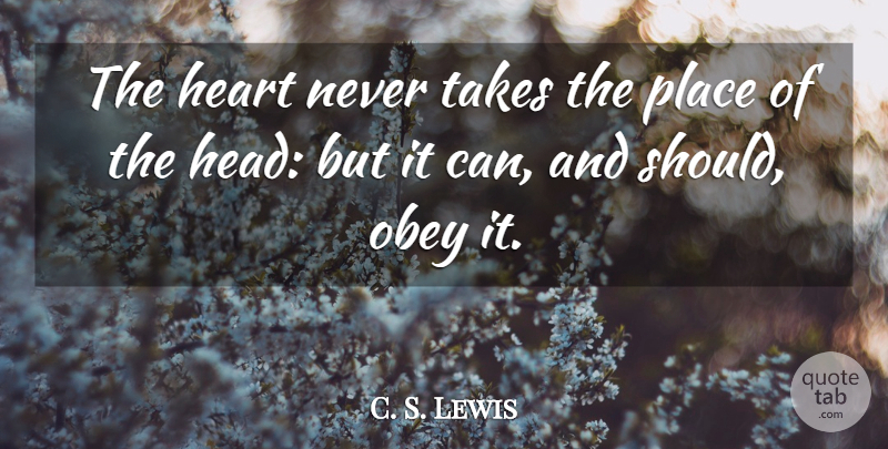 C. S. Lewis Quote About Heart, Should: The Heart Never Takes The...
