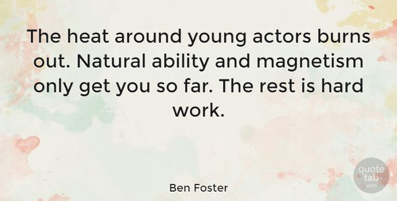 Ben Foster Quote About Burns, Hard, Heat, Magnetism, Natural: The Heat Around Young Actors...