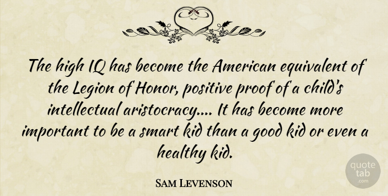 Sam Levenson Quote About Children, Smart, Kids: The High Iq Has Become...