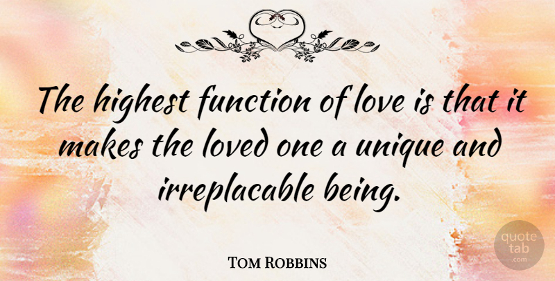 Tom Robbins Quote About Love, Unique, Function: The Highest Function Of Love...