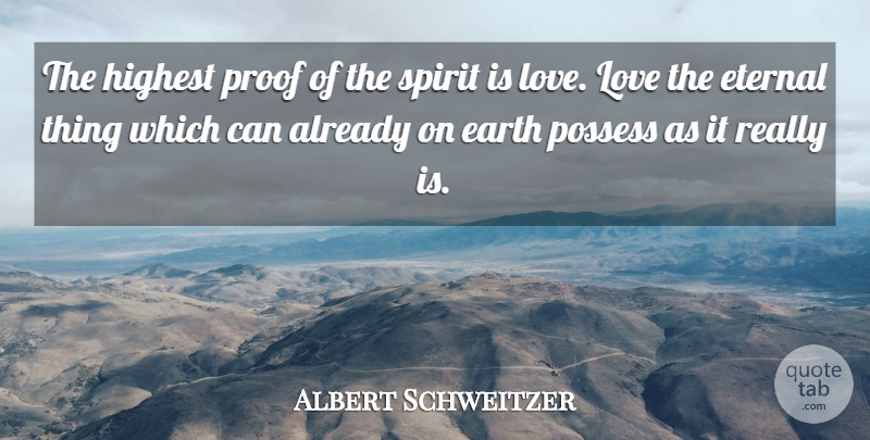 Albert Schweitzer Quote About Earth, Spirit, Proof: The Highest Proof Of The...