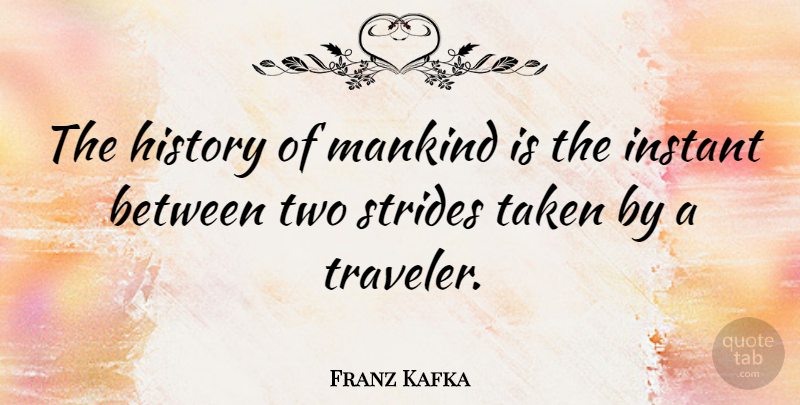 Franz Kafka Quote About Travel, Taken, Two: The History Of Mankind Is...