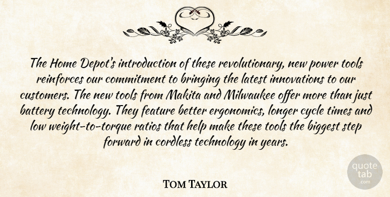 Tom Taylor Quote About Battery, Biggest, Bringing, Commitment, Cycle: The Home Depots Introduction Of...
