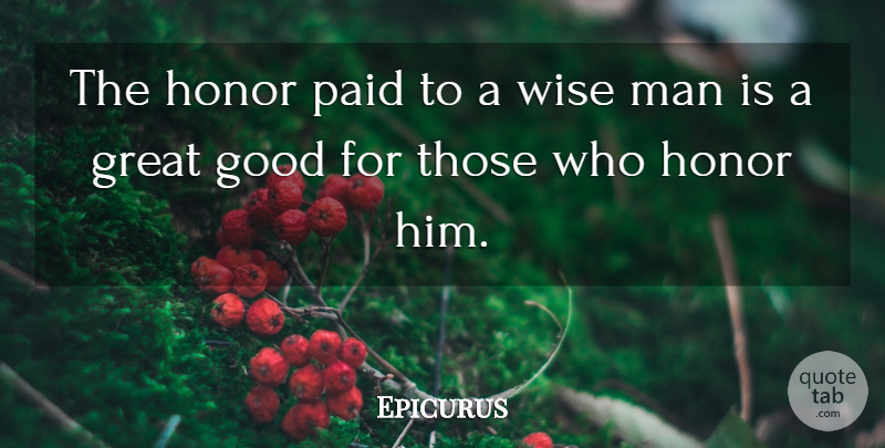 Epicurus Quote About Wise, Men, Honor: The Honor Paid To A...