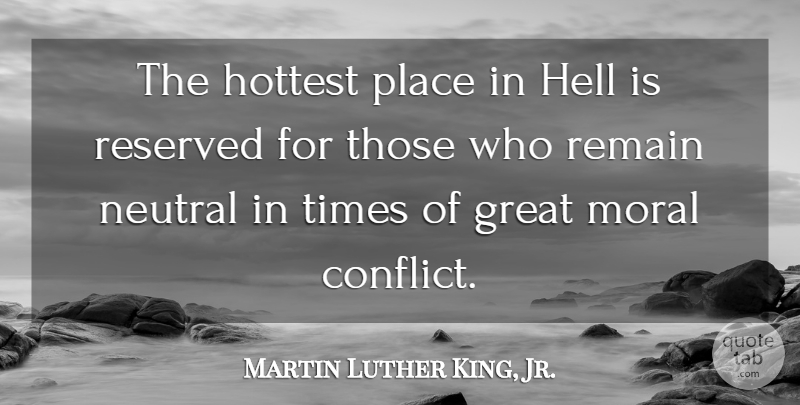 Martin Luther King, Jr. Quote About Great, Hell, Hottest, Moral, Politics: The Hottest Place In Hell...