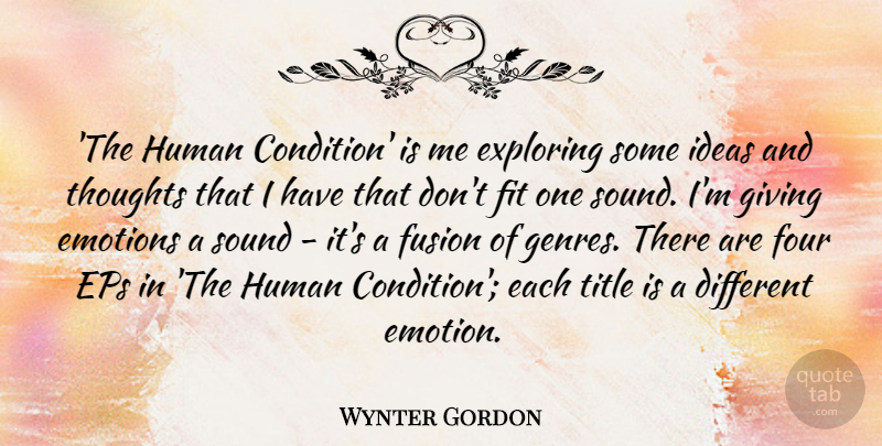 Wynter Gordon Quote About Emotions, Exploring, Fit, Four, Fusion: The Human Condition Is Me...