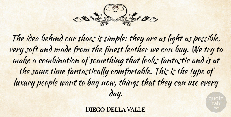 Diego Della Valle Quote About Behind, Buy, Fantastic, Finest, Leather: The Idea Behind Our Shoes...