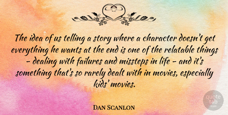 Dan Scanlon Quote About Dealing, Dealt, Failures, Life, Movies: The Idea Of Us Telling...
