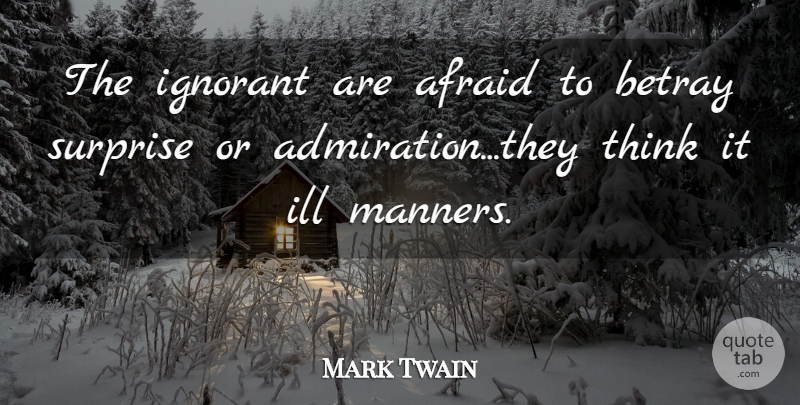 Mark Twain Quote About Ignorance, Thinking, Ignorant: The Ignorant Are Afraid To...