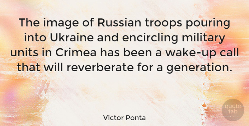 Victor Ponta Quote About Call, Pouring, Russian, Troops, Ukraine: The Image Of Russian Troops...