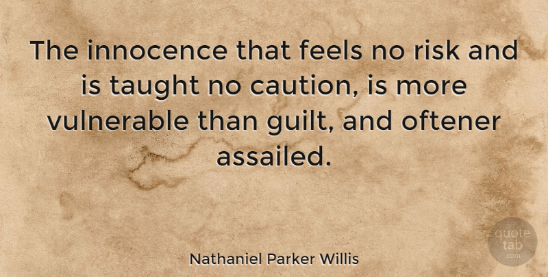 Nathaniel Parker Willis Quote About Risk, Guilt, Taught: The Innocence That Feels No...