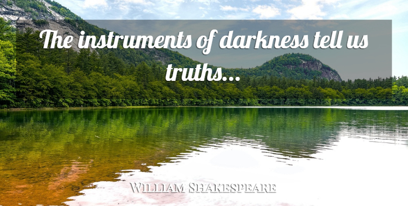 William Shakespeare Quote About Sad, Truth, Darkness: The Instruments Of Darkness Tell...