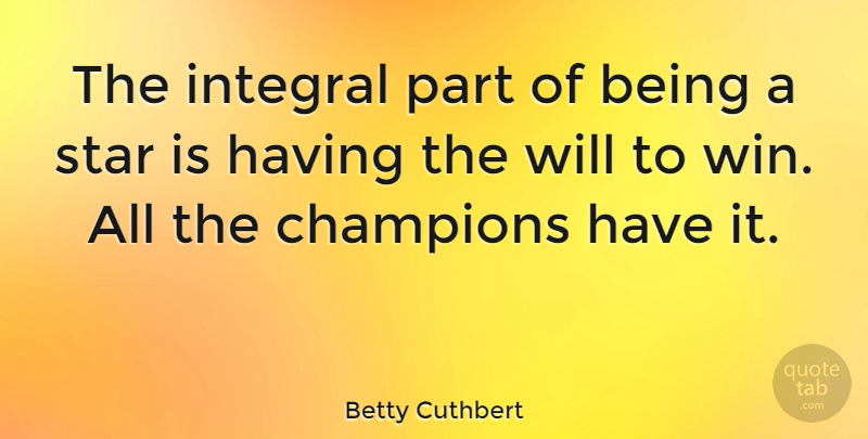 Betty Cuthbert Quote About Sports, Stars, Winning: The Integral Part Of Being...