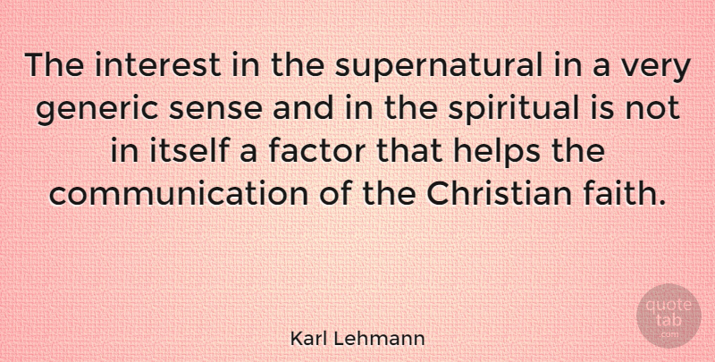 Karl Lehmann Quote About Christian, Spiritual, Communication: The Interest In The Supernatural...