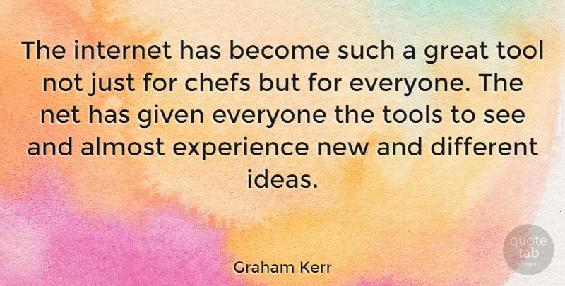 Graham Kerr Quote About Ideas, Different, Tools: The Internet Has Become Such...