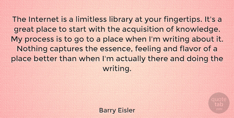Barry Eisler Quote About Captures, Feeling, Flavor, Great, Internet: The Internet Is A Limitless...
