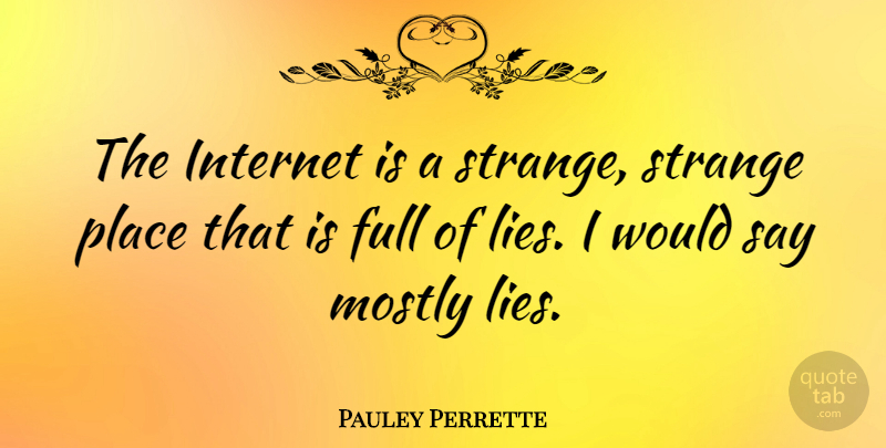 Pauley Perrette Quote About Lying, Strange Places, Strange: The Internet Is A Strange...