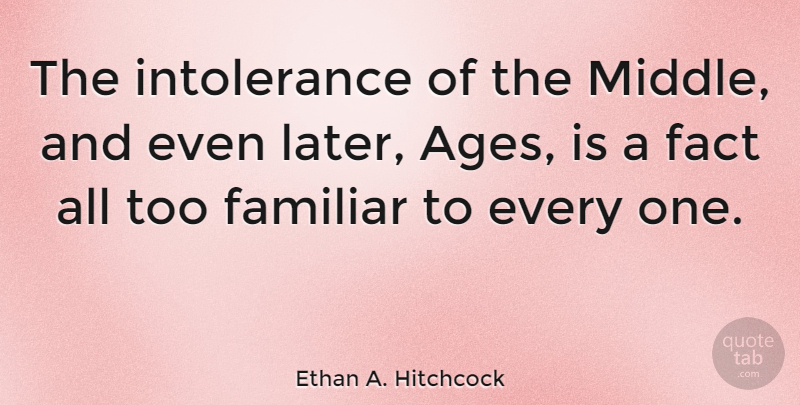 Ethan A. Hitchcock Quote About American Soldier, Familiar: The Intolerance Of The Middle...